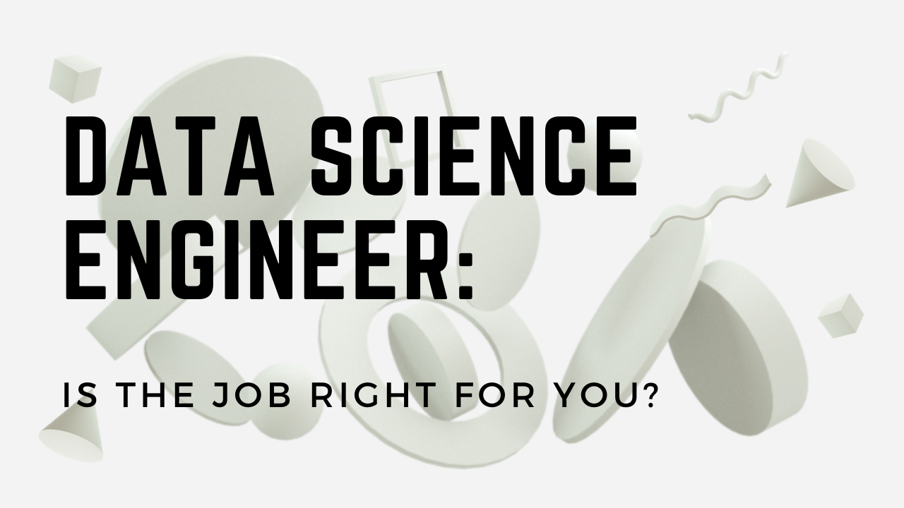 Data Science Engineer: Is the Job Right for You?